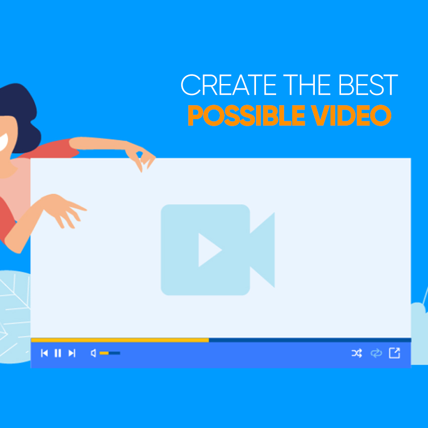 Create the Best Possible Video
